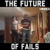 The future of fails
