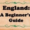 England: A Beginners Guide